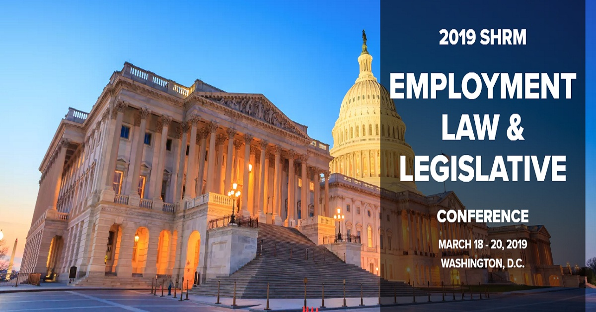 2019 SHRM EMPLOYMENT LAW & LEGISLATIVE CONFERENCE