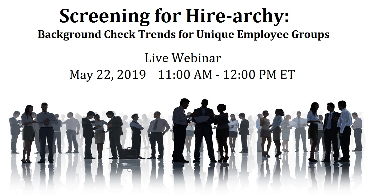 Screening for Hire-archy: Background Check Trends for Unique Employee Groups