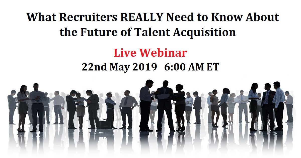 What Recruiters REALLY Need to Know About the Future of Talent Acquisition