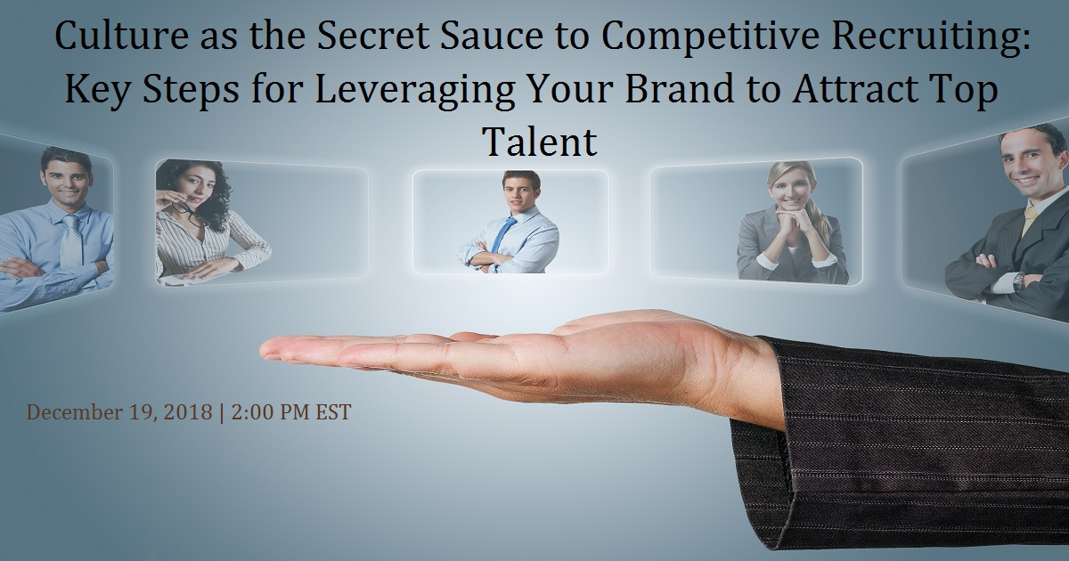 Culture as the Secret Sauce to Competitive Recruiting: Key Steps for Leveraging Your Brand to Attract Top Talent