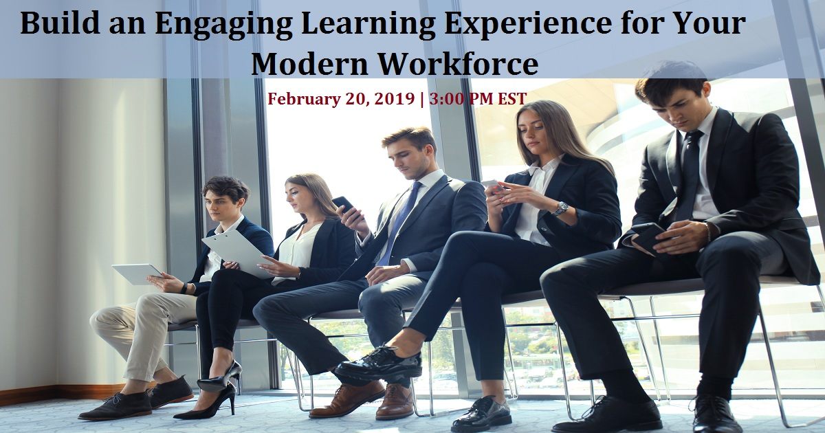 Build an Engaging Learning Experience for Your Modern Workforce