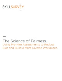 THE SCIENCE OF FAIRNESS: USING PRE-HIRE ASSESSMENTS TO REDUCE BIAS AND BUILD A MORE DIVERSE WORKPLACE