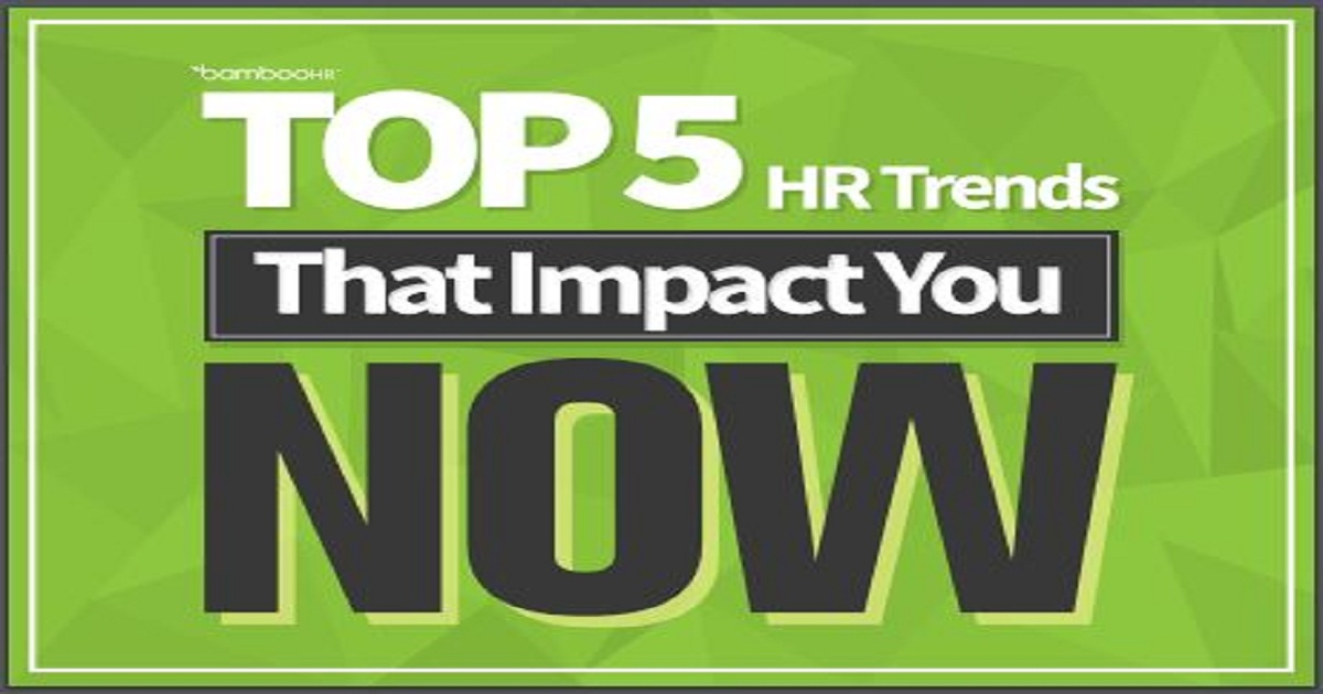 TOP 5 HR TRENDS THAT IMPACT YOU NOW